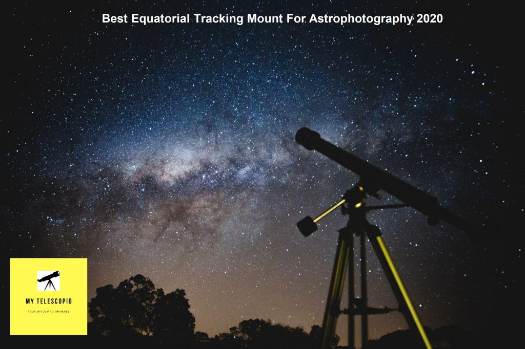 Best Equatorial Tracking Mount For Astrophotography 2020